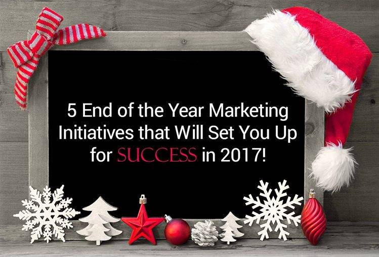 5 Marketing Initiatives that will Set You Up for Success in 2017!