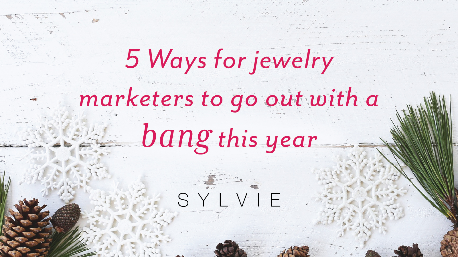 Ways for jewelry marketers to go out bang - Sylvie
