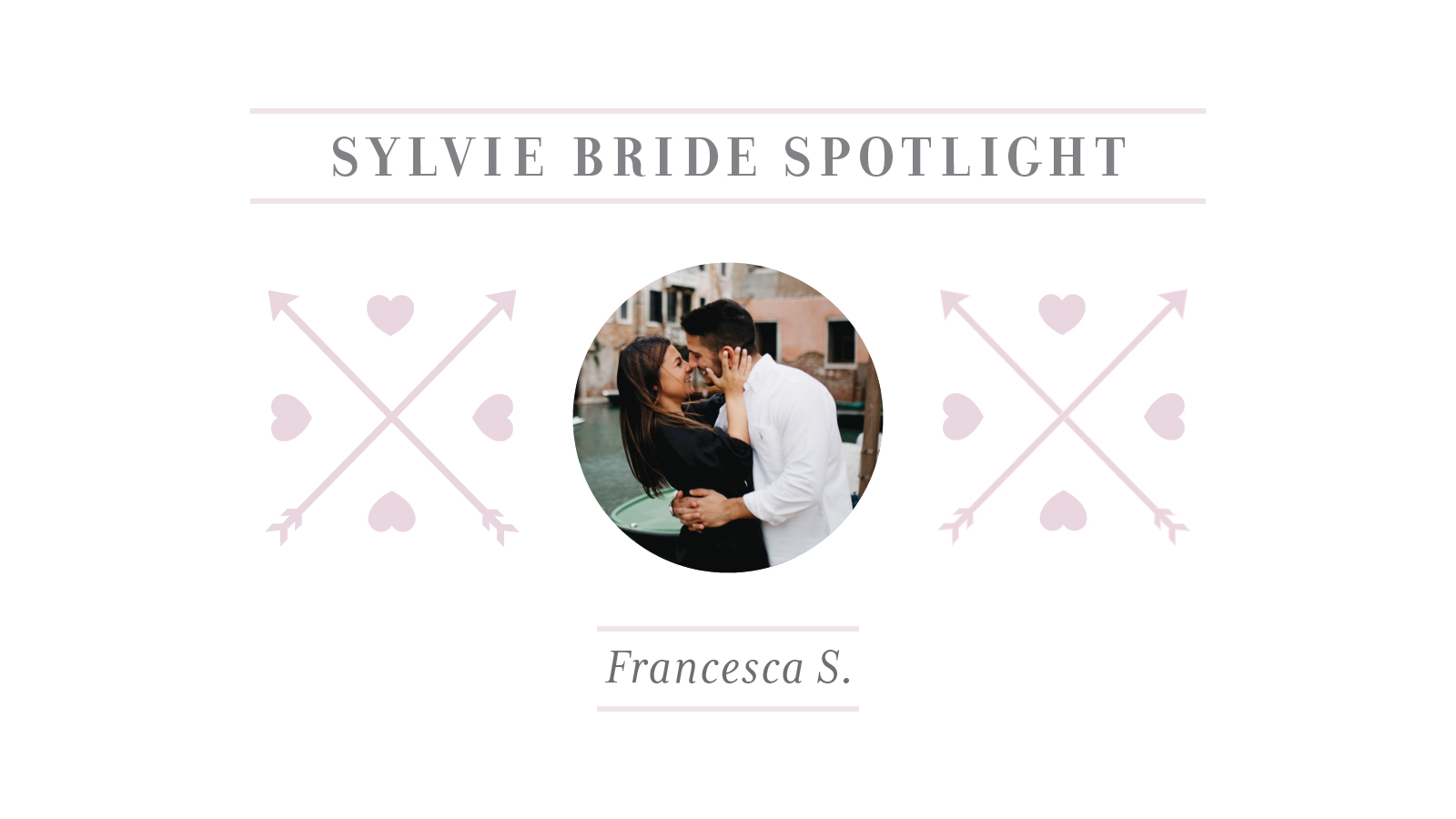 Sylvie Bride Spotlight: Francesca S